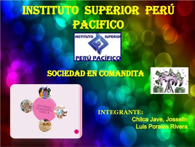 Instituto superior Perú Pacifico  Sociedad en comandita  INTEGRANTE: Chilca Jave, Josselin Luis Porales Rivera