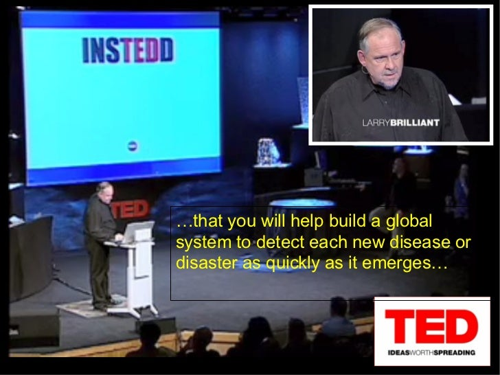 … that you will help build a global system to detect each new disease or disaster as quickly as it emerges…