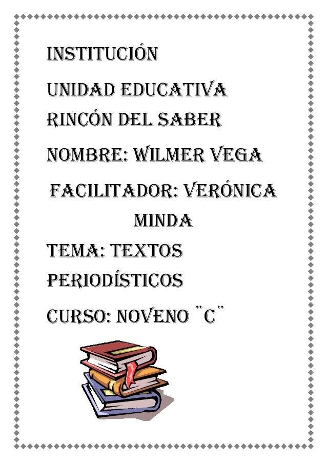 InstituciónUnidad educativarincón del saberNombre: wilmer vegaFacilitador: Verónica        MindaTema: textosperiodísticosC...