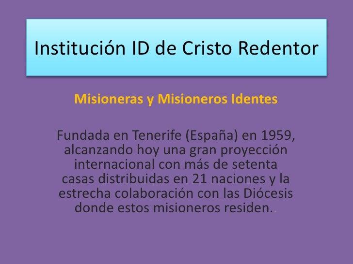 Institución ID de Cristo Redentor<br />Misioneras y Misioneros Identes<br />Fundada en Tenerife (España) en 1959, alcanzan...