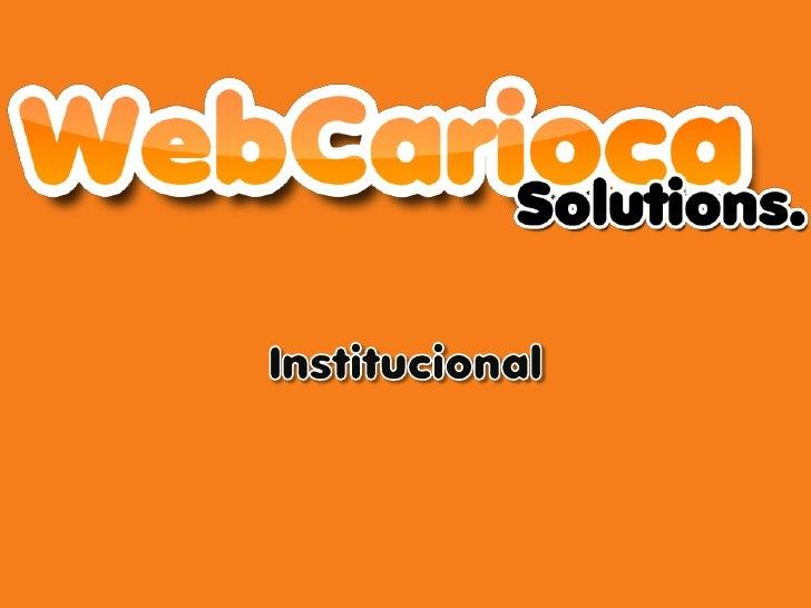 A WebCarioca          Com o intuito de suprir as novas necessidades do mercado, a WebCarioca se apresentacomo a melhor sol...