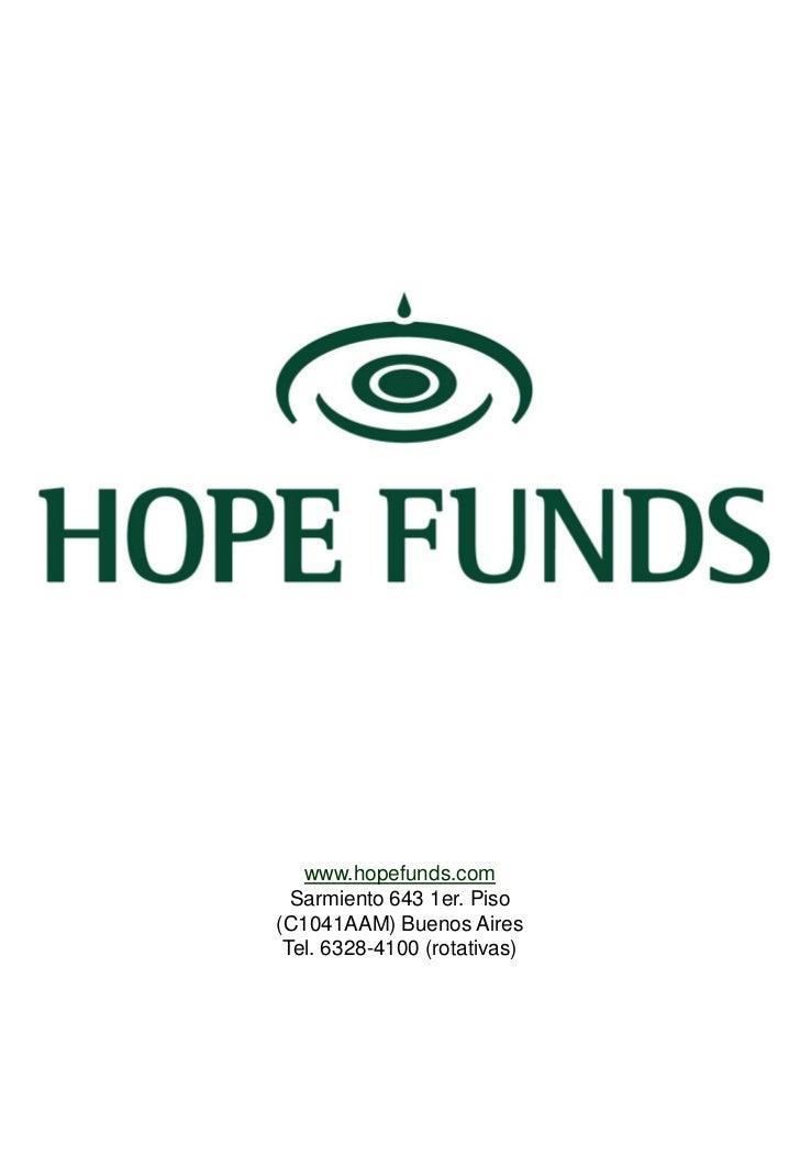 www.hopefunds.com  Sarmiento 643 1er. Piso(C1041AAM) Buenos Aires Tel. 6328-4100 (rotativas)