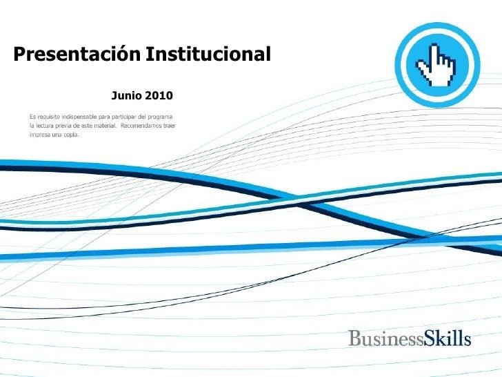 Presentación Institucional          Junio 2010              www.businessskills.com.ar | skills@bsnet.com.ar | 54.11.4783.3...