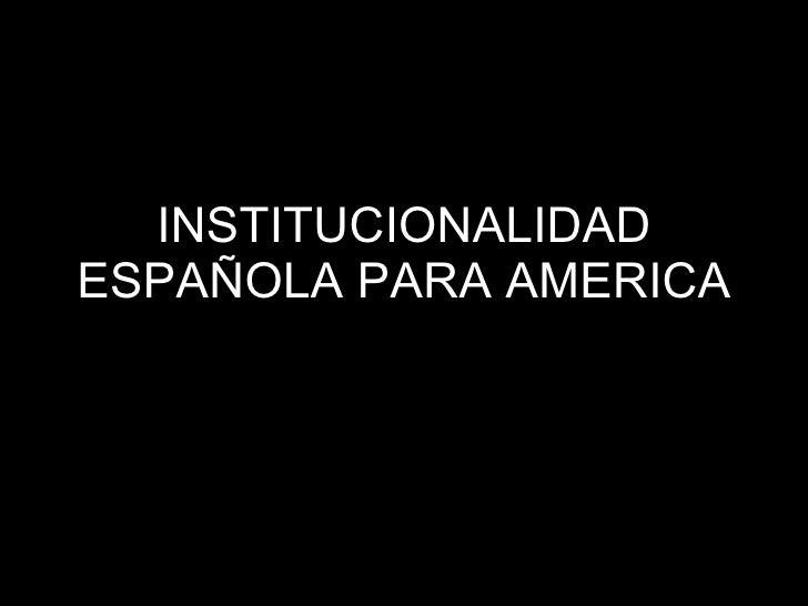 Institucionalidad española para america