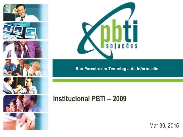 Mar 30, 2015 Sua Parceira em Tecnologia da Informação Institucional PBTI – 2009