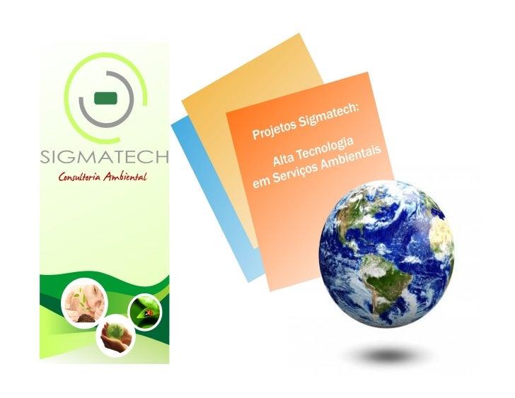 A EMPRESAFoco AgroambientalA Sigmatech é uma empresa especializada emsoluções para o mercado ambiental e ofereceserviços q...