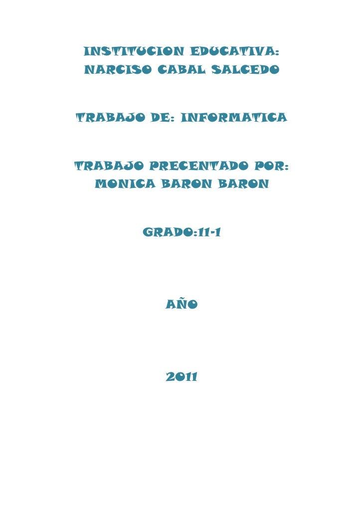 INSTITUCION EDUCATIVA:NARCISO CABAL SALCEDOTRABAJO DE: INFORMATICATRABAJO PRECENTADO POR:  MONICA BARON BARON       GRADO:...