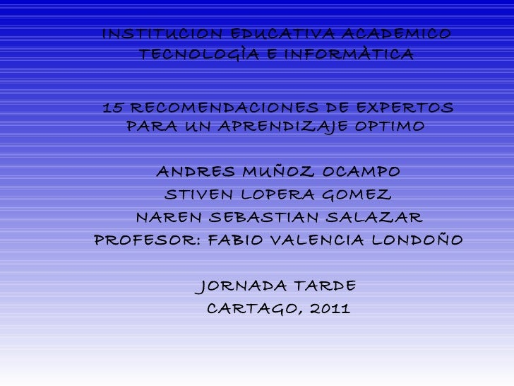 INSTITUCION EDUCATIVA ACADEMICO TECNOLOGÌA E INFORMÀTICA 15 RECOMENDACIONES DE EXPERTOS PARA UN APRENDIZAJE OPTIMO  ANDRES...