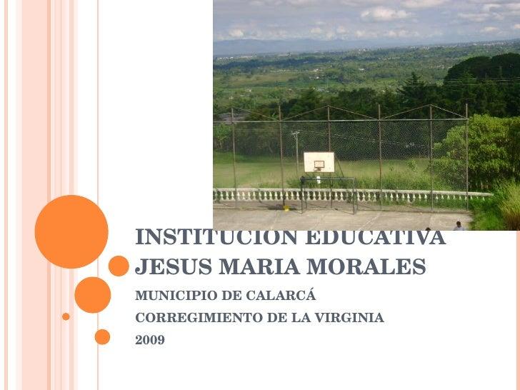 INSTITUCION EDUCATIVA JESUS MARIA MORALES   MUNICIPIO DE CALARCÁ CORREGIMIENTO DE LA VIRGINIA 2009