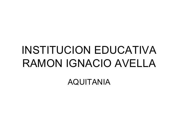 INSTITUCION EDUCATIVA RAMON IGNACIO AVELLA AQUITANIA