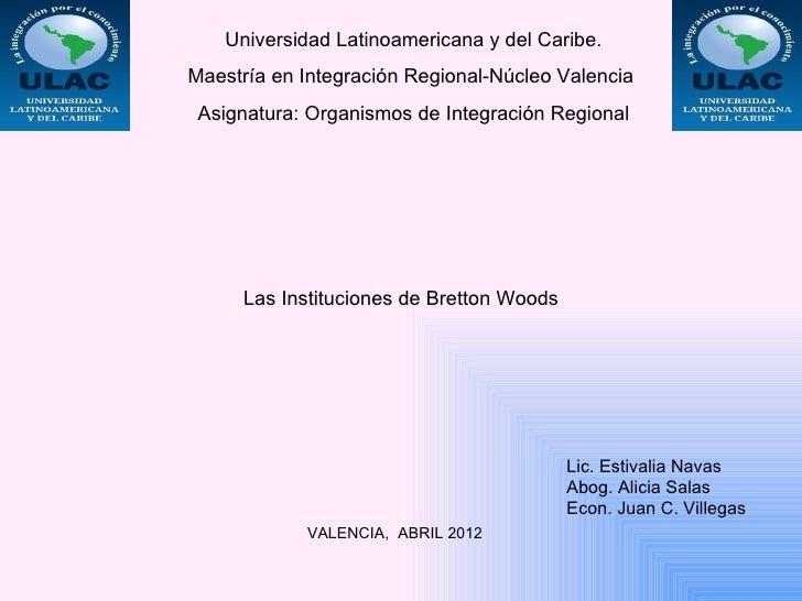 Universidad Latinoamericana y del Caribe.Maestría en Integración Regional-Núcleo Valencia Asignatura: Organismos de Integr...