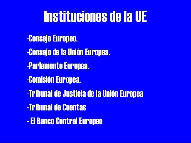 Instituciones de la UE -Consejo Europeo. -Consejo de la Unión Europea. -Parlamento Europea. -Comisión Europea. -Tribunal d...