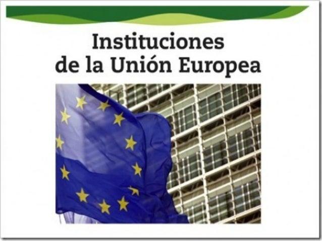 Las principales instituciones de la UE • El Consejo Europeo y el Consejo de la Unión Europea; los diferentes estados nacio...