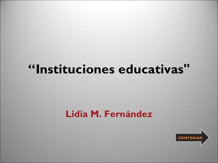 """"""" Instituciones educativas"""" Lidia M. Fernández CONTINUAR"""