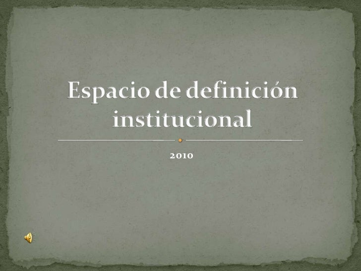 2010<br />Espacio de definición institucional<br />