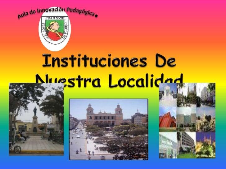 Aula de Innovación Pedagógica.<br />Instituciones De Nuestra Localidad<br />