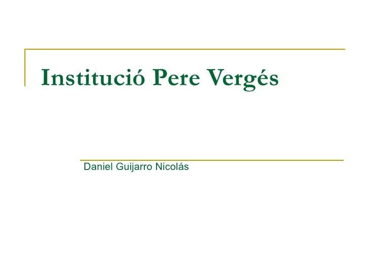 Institució Pere Vergés Daniel Guijarro Nicolás