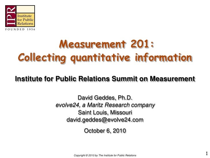 Measurement 201: Collecting quantitative information Institute for Public Relations Summit on Measurement                 ...