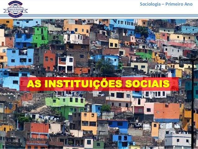 Sociologia – Primeiro Ano AS INSTITUIÇÕES SOCIAIS