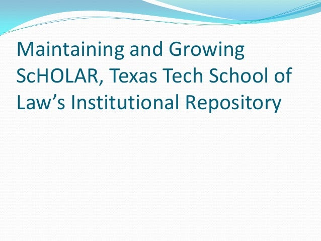 Maintaining and Growing ScHOLAR, Texas Tech School of Law's Institutional Repository