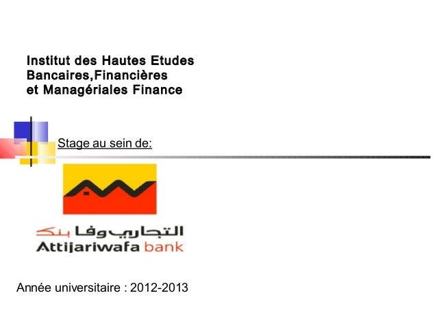 Année universitaire : 2012-2013 Institut des Hautes Etudes Bancaires,Financières et Managériales Finance Stage au sein de: