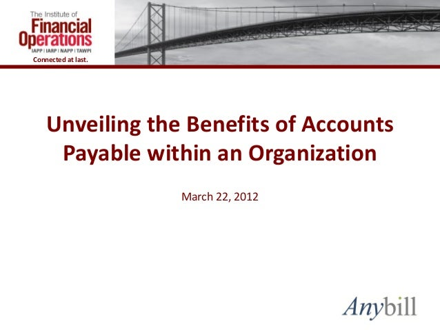 Connected at last.    Unveiling the Benefits of Accounts     Payable within an Organization                     March 22, ...