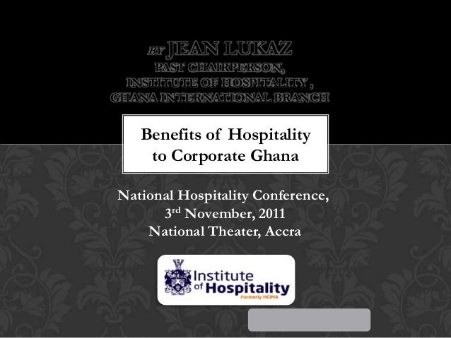 Institute of hospitality ghana, national hospitality conference, accra-ghana-3rd november 2011- jean lukaz presentation: 'Benefits of Hospitality to Corporate Ghana'