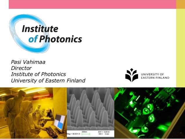 Pasi Vahimaa Director Institute of Photonics University of Eastern Finland