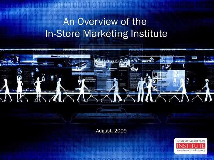 An Overview of the  In-Store Marketing Institute August, 2009