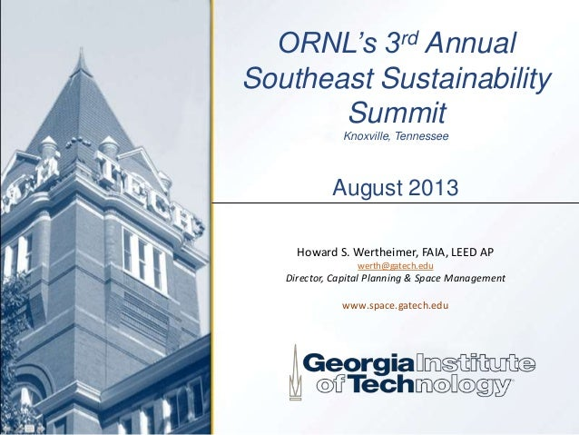 ORNL's 3rd Annual Southeast Sustainability Summit Knoxville, Tennessee August 2013 Howard S. Wertheimer, FAIA, LEED AP wer...