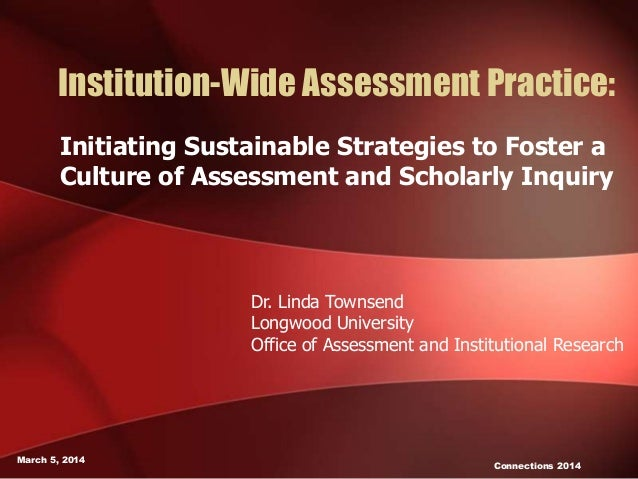 Institution-Wide Assessment Practice: Initiating Sustainable Strategies to Foster a Culture of Assessment and Scholarly In...