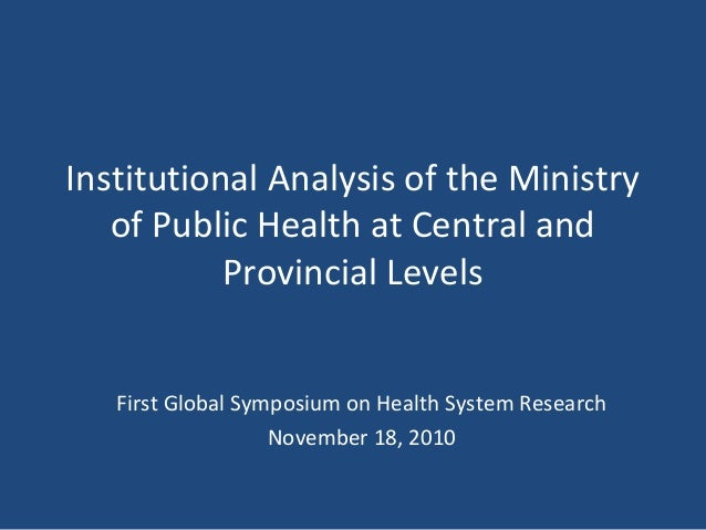 Institutional Analysis of the Ministry of Public Health at Central and Provincial Levels First Global Symposium on Health ...