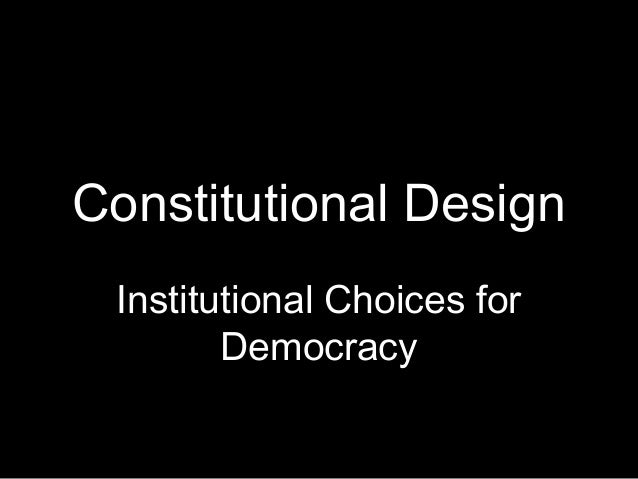 Constitutional Design Institutional Choices for Democracy