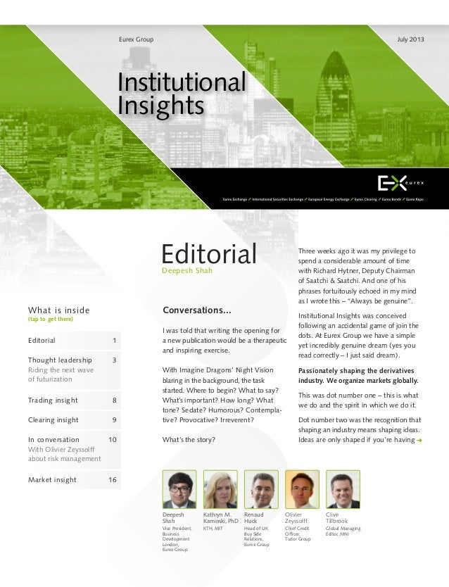 Eurex Group July 2013 Institutional Insights What is inside (tap to get there) Editorial 1 Thought leadership 3 Riding the...