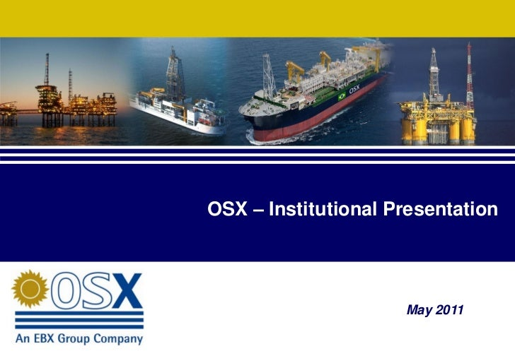 OSX – Institutional Presentation                     May 2011                                   1