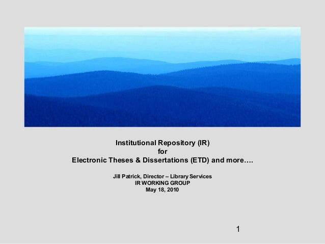 1 Institutional Repository (IR) for Electronic Theses & Dissertations (ETD) and more…. Jill Patrick, Director – Library Se...