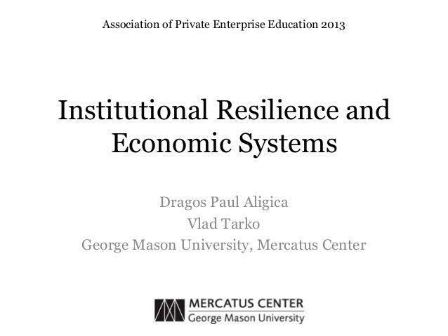 Institutional Resilience andEconomic SystemsDragos Paul AligicaVlad TarkoGeorge Mason University, Mercatus CenterAssociati...