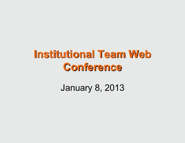 Institutional Team Web       Conference     January 8, 2013