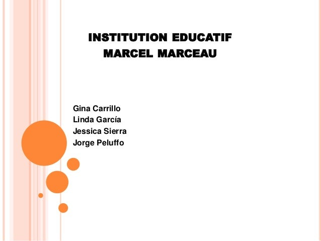 INSTITUTION EDUCATIF      MARCEL MARCEAUGina CarrilloLinda GarcíaJessica SierraJorge Peluffo