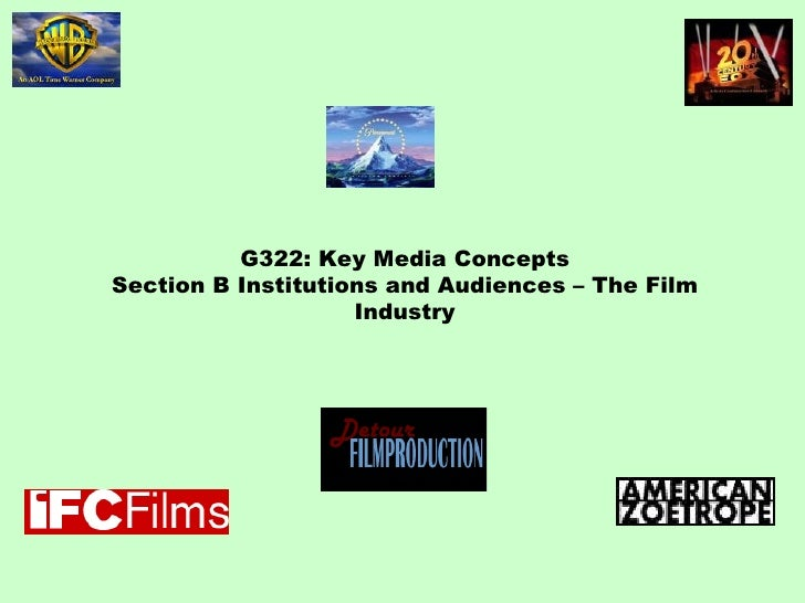 G322: Key Media Concepts Section B Institutions and Audiences – The Film Industry