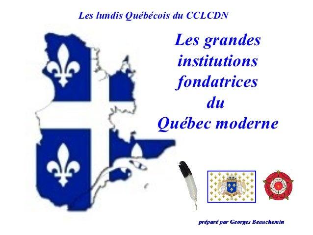 Les lundis Québécois du CCLCDN                 Les grandes                 institutions                 fondatrices       ...
