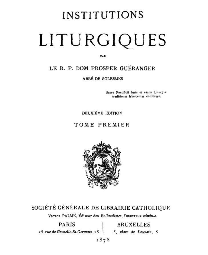 INSTITUTIONS  LITURGIQUES                                       PAR       LE    R. P, D O M P R O S P E R                 ...