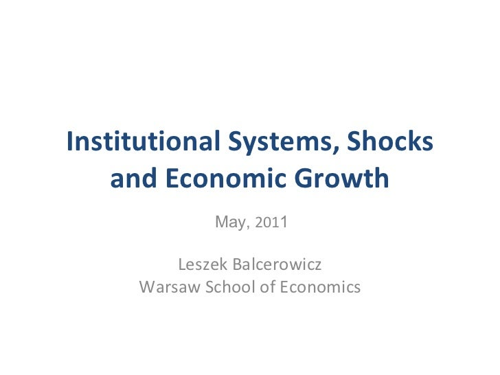 Institutional Systems, Shocks and Economic Growth May,  201 1 Leszek Balcerowicz Warsaw School of Economics