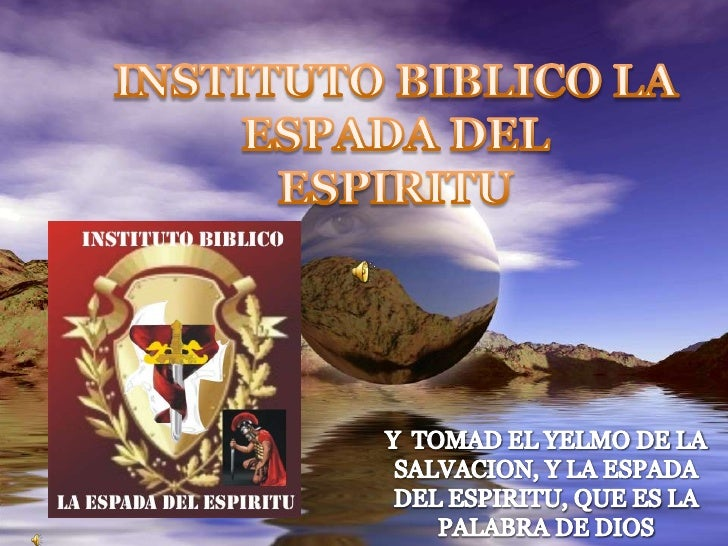 INSTITUTO BIBLICO LA ESPADA DEL           ESPIRITU<br />Y  TOMAD EL YELMO DE LA SALVACION, Y LA ESPADA DEL ESPIRITU, QUE E...