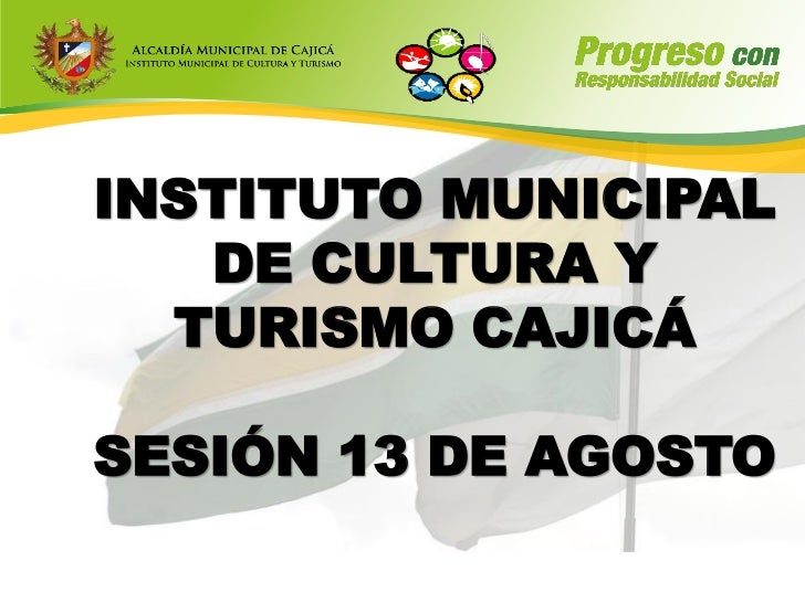 INSTITUTO MUNICIPAL   DE CULTURA Y  TURISMO CAJICÁSESIÓN 13 DE AGOSTO