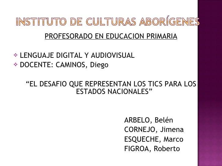<ul><li>PROFESORADO EN EDUCACION PRIMARIA </li></ul><ul><li>LENGUAJE DIGITAL Y AUDIOVISUAL </li></ul><ul><li>DOCENTE: CAMI...