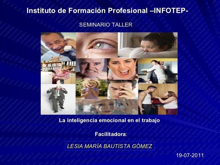 Instituto de Formación Profesional –INFOTEP- SEMINARIO TALLER  La inteligencia emocional en el trabajo LESIA MARÍA BAUTIST...