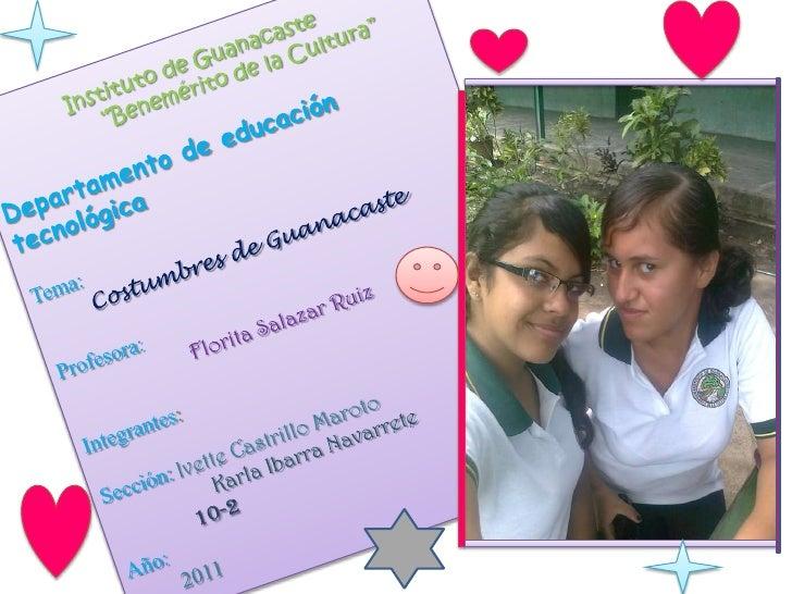 """Instituto de Guanacaste""""Benemérito de la Cultura""""Departamento de educación tecnológicaTema:Costumbres de Guanacaste     Pr..."""