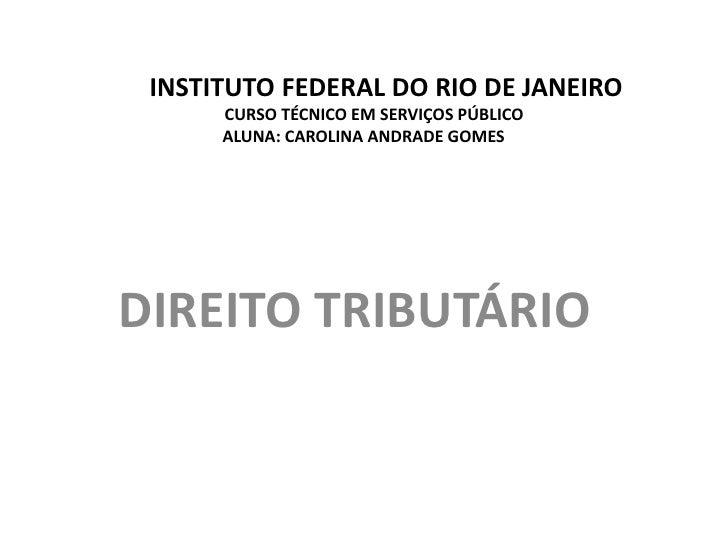 INSTITUTO FEDERAL DO RIO DE JANEIRO      CURSO TÉCNICO EM SERVIÇOS PÚBLICO      ALUNA: CAROLINA ANDRADE GOMESDIREITO TRIBU...