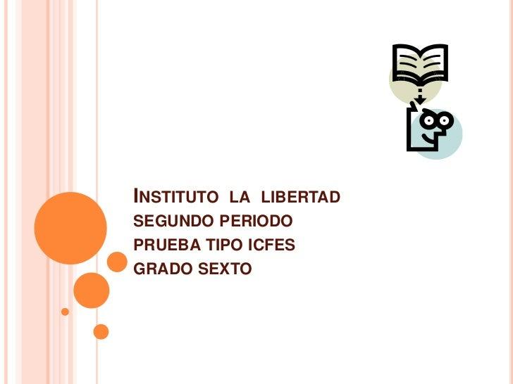 Instituto  la  libertadsegundo periodoprueba tipo icfesgrado sexto<br />